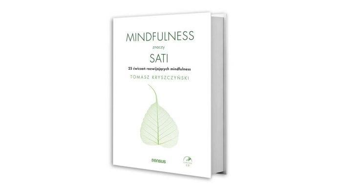 okładka książki Tomasza Kryszczyńskiego, Mindfulness znaczy sati. 25 ćwiczeń rozwijających mindfulness