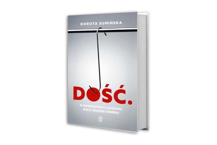 książka Doroty Sumińskiej pod tytułem Dość. Ozwierzętach iludziach, bólu, nadziei iśmierci.