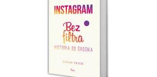 Magia Instagrama. Książka Sarah Frier pt. Instagram. Bez filtra. Historia od środka