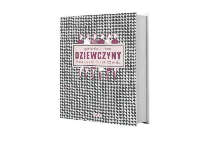 Polecana książka: Agnieszka L. Janas, Dziewczyny. Moda ulicy lat 70. i80. XX wieku, Wydawnictwo Arkady