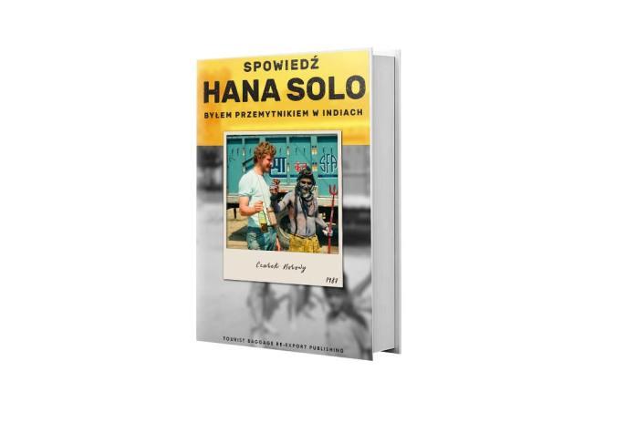 Polecana książka: Czarek Borowy, Spowiedź Hana Solo. Byłem przemytnikiem wIndiach, Tourist Baggage Re‑eksport Publishing