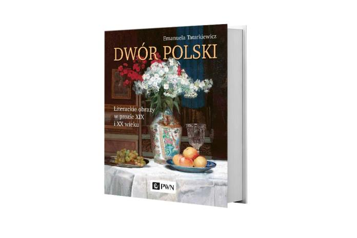Polecana książka: Emanuela Tatarkiewicz, Dwór polski. Literackie obrazy wprozie XIX iXX wieku, PWN