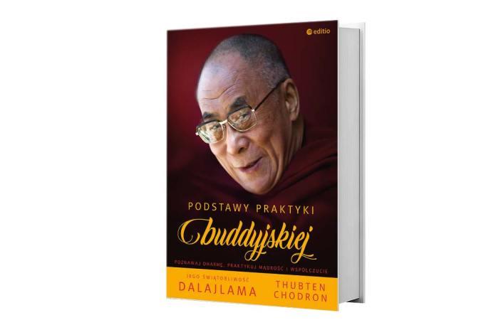 His Holiness the Dalai Lama, Venerable Thubten Chodron, Podstawy praktyki buddyjskiej, Wydawnictwo Editio