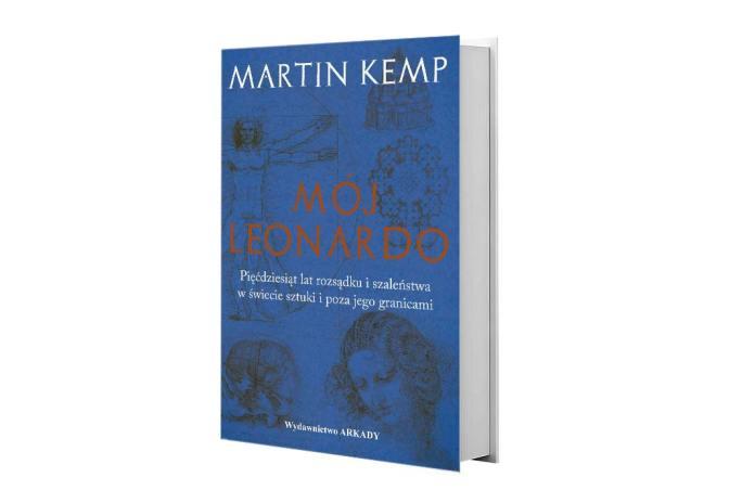 Martin Kemp, Mój Leonardo. Pięćdziesiąt lat rozsądku iszaleństwa wświecie sztuki ipoza jego granicami, Wydawnictwo Arkady