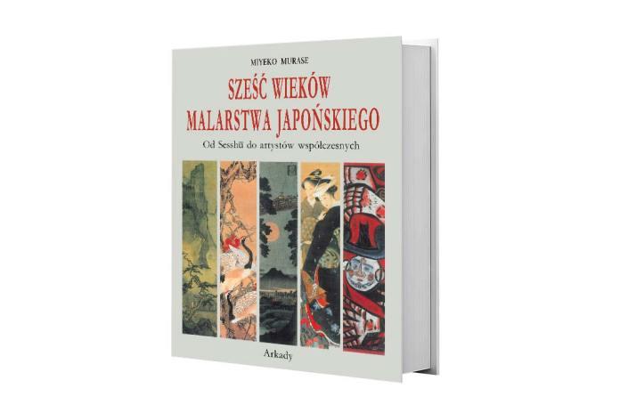 Miyeko Murase, Sześć wieków malarstwa japońskiego. OdSesshū doartystów współczesnych, Wydawnictwo Arkady
