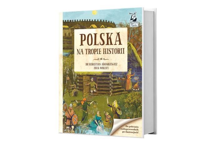 Tekst drSebastian Adamkiewicz, Ilustracje Zuza Wolny. Polska. Natropie historii, Wydawnictwo Kapitan Nauka