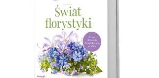 Agnieszka Zakrzewska, Świat florystyki, Sztuka układania ifotografowania kwiatów, Helion/Septem